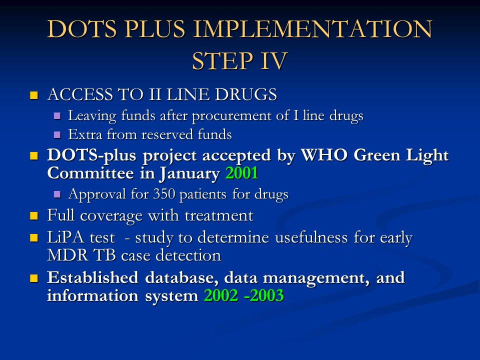 DOTS PLUS IMPLEMENTATION STEP IV ACCESS TO II LINE DRUGS ACCESS TO II LINE DRUGS Leaving funds after procurement of I line drugs Leaving funds after p