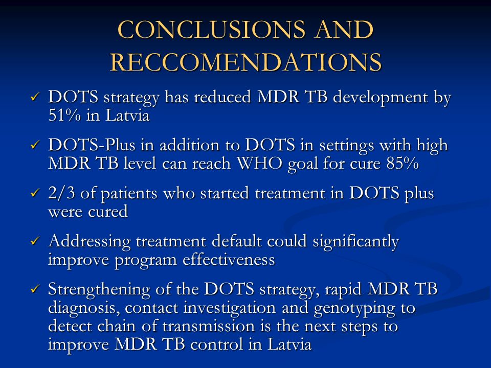 CONCLUSIONS AND RECCOMENDATIONS DOTS strategy has reduced MDR TB development by 51% in Latvia DOTS strategy has reduced MDR TB development by 51% in L