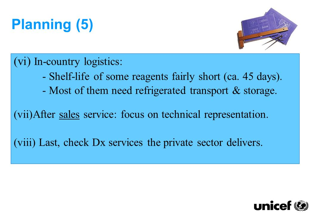 Planning (5) (vi) In-country logistics: - Shelf-life of some reagents fairly short (ca.