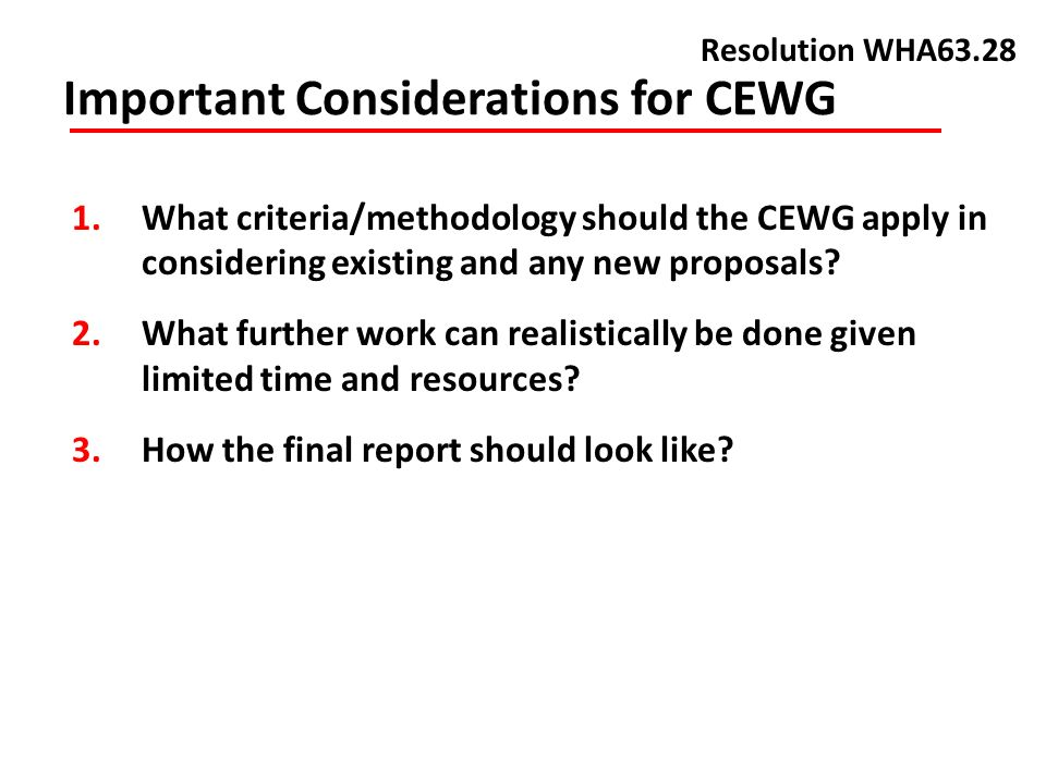 Important Considerations for CEWG Resolution WHA What criteria/methodology should the CEWG apply in considering existing and any new proposals.