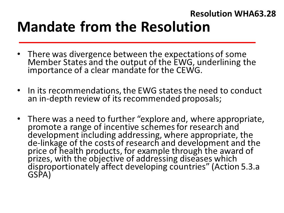 Mandate from the Resolution There was divergence between the expectations of some Member States and the output of the EWG, underlining the importance of a clear mandate for the CEWG.
