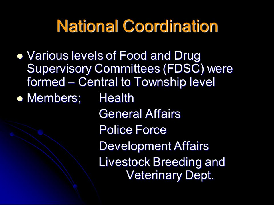 Various levels of Food and Drug Supervisory Committees (FDSC) were formed – Central to Township level Various levels of Food and Drug Supervisory Comm
