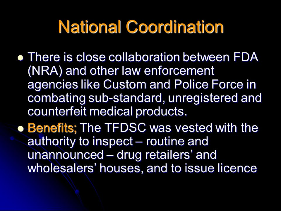 There is close collaboration between FDA (NRA) and other law enforcement agencies like Custom and Police Force in combating sub-standard, unregistered