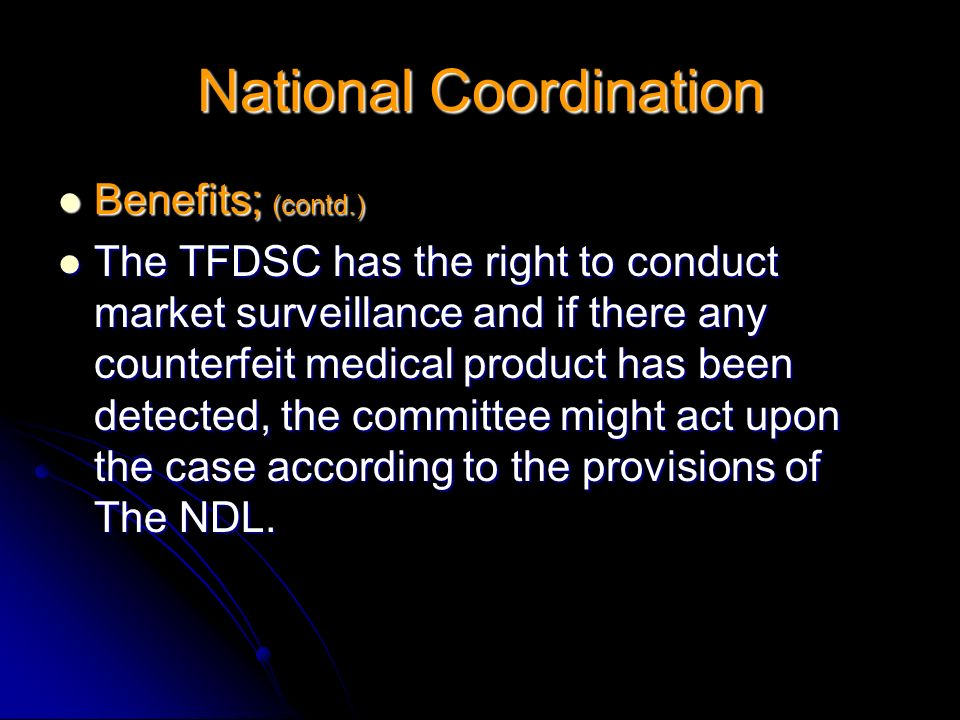 Benefits; (contd.) Benefits; (contd.) The TFDSC has the right to conduct market surveillance and if there any counterfeit medical product has been det