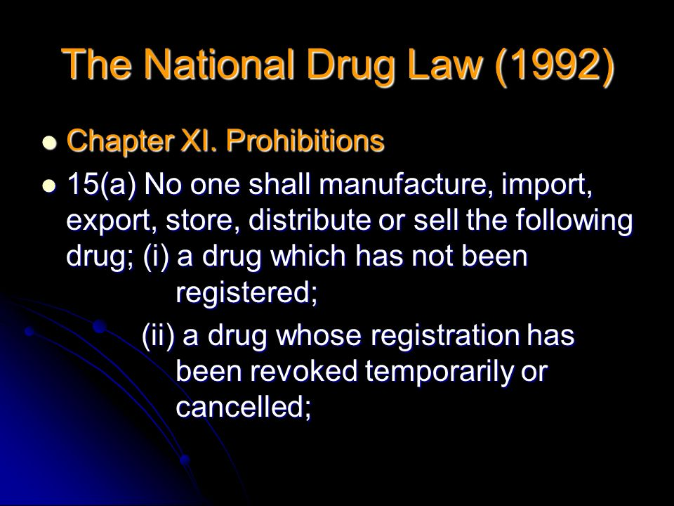Chapter XI. Prohibitions Chapter XI. Prohibitions 15(a) No one shall manufacture, import, export, store, distribute or sell the following drug; (i) a
