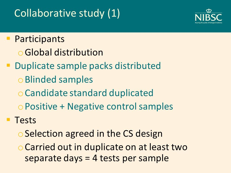 Collaborative study (1) Participants o Global distribution Duplicate sample packs distributed o Blinded samples o Candidate standard duplicated o Posi