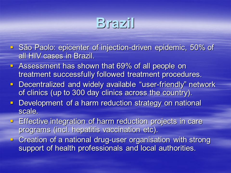 Brazil São Paolo: epicenter of injection-driven epidemic, 50% of all HIV cases in Brazil. São Paolo: epicenter of injection-driven epidemic, 50% of al
