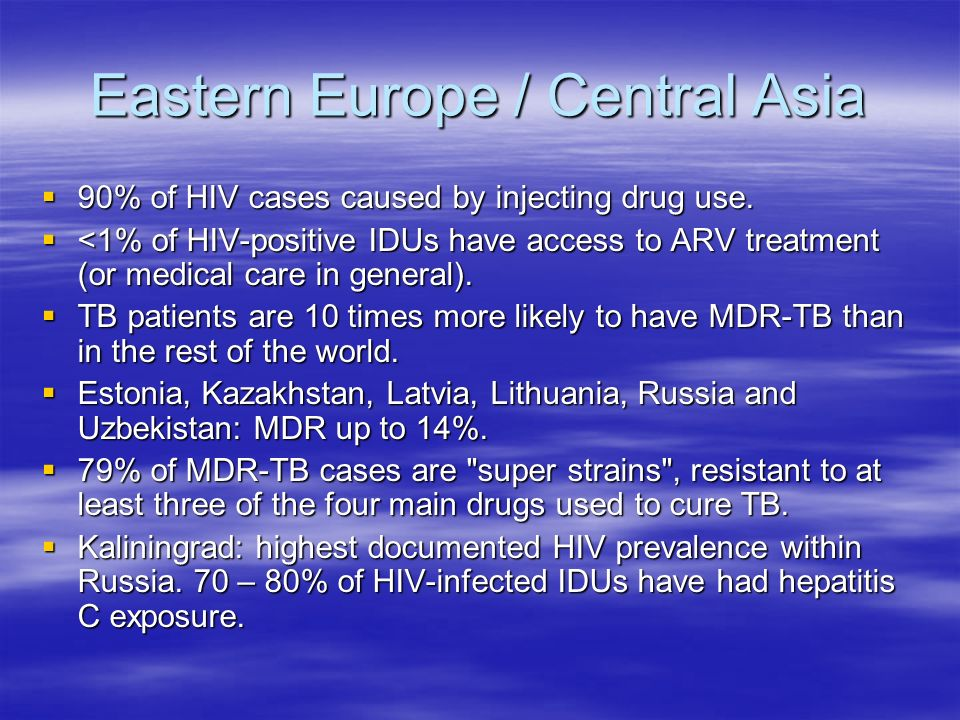 Eastern Europe / Central Asia 90% of HIV cases caused by injecting drug use. 90% of HIV cases caused by injecting drug use. <1% of HIV-positive IDUs h