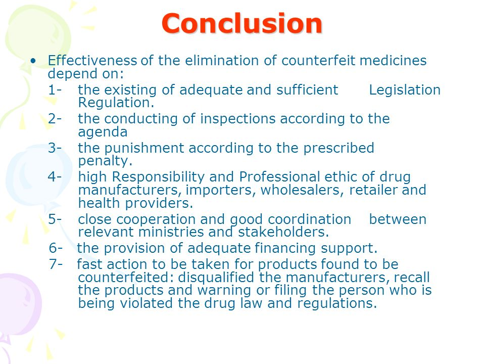 Conclusion Effectiveness of the elimination of counterfeit medicines depend on: 1-the existing of adequate and sufficient Legislation Regulation.