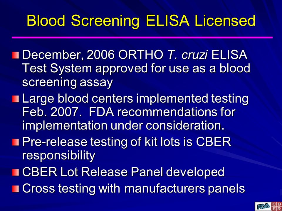 Blood Screening ELISA Licensed December, 2006 ORTHO T. cruzi ELISA Test System approved for use as a blood screening assay Large blood centers impleme