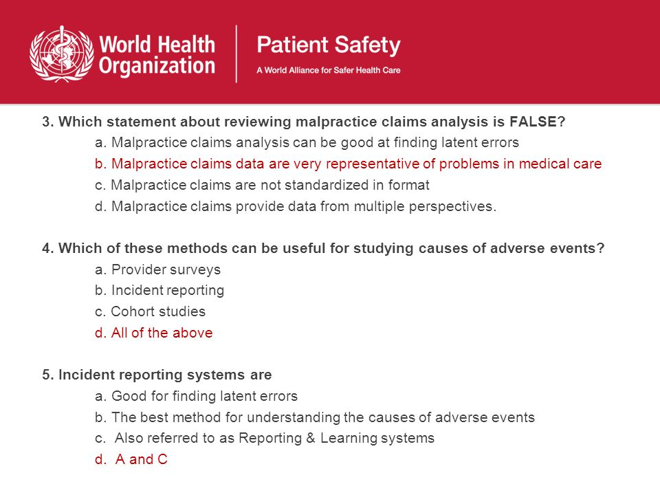 3. Which statement about reviewing malpractice claims analysis is FALSE? a. Malpractice claims analysis can be good at finding latent errors b. Malpra
