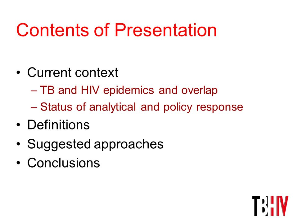 Contents of Presentation Current context –TB and HIV epidemics and overlap –Status of analytical and policy response Definitions Suggested approaches