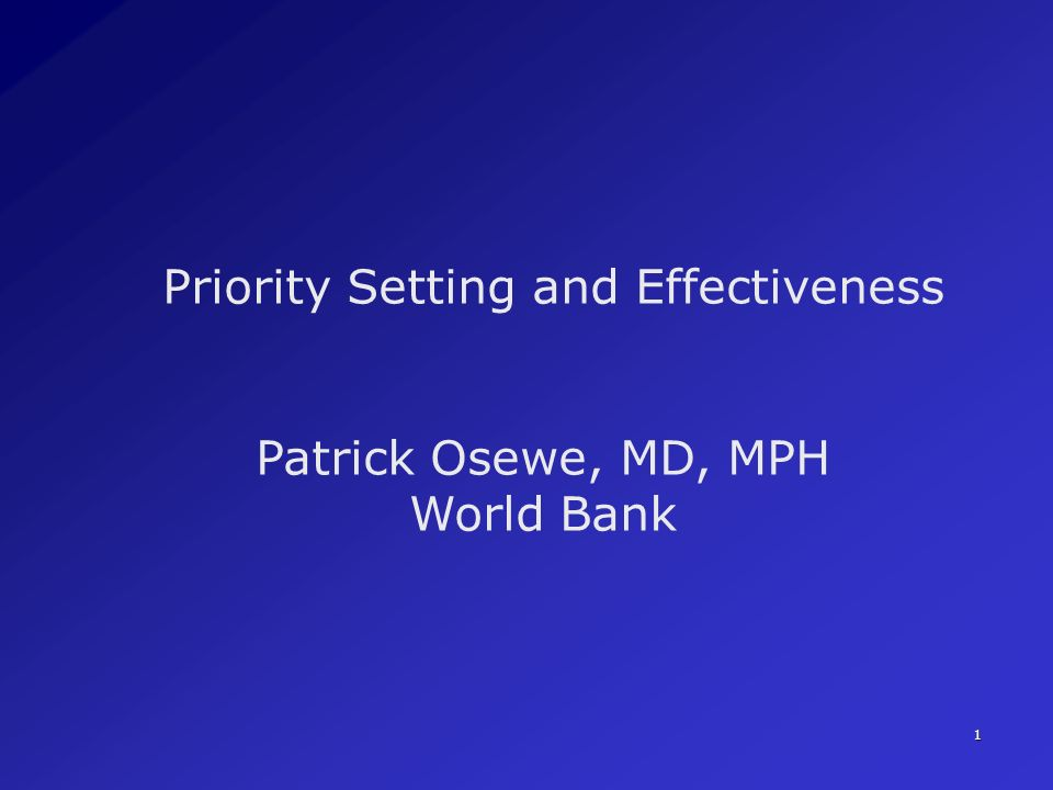 1 Priority Setting and Effectiveness Patrick Osewe, MD, MPH World Bank