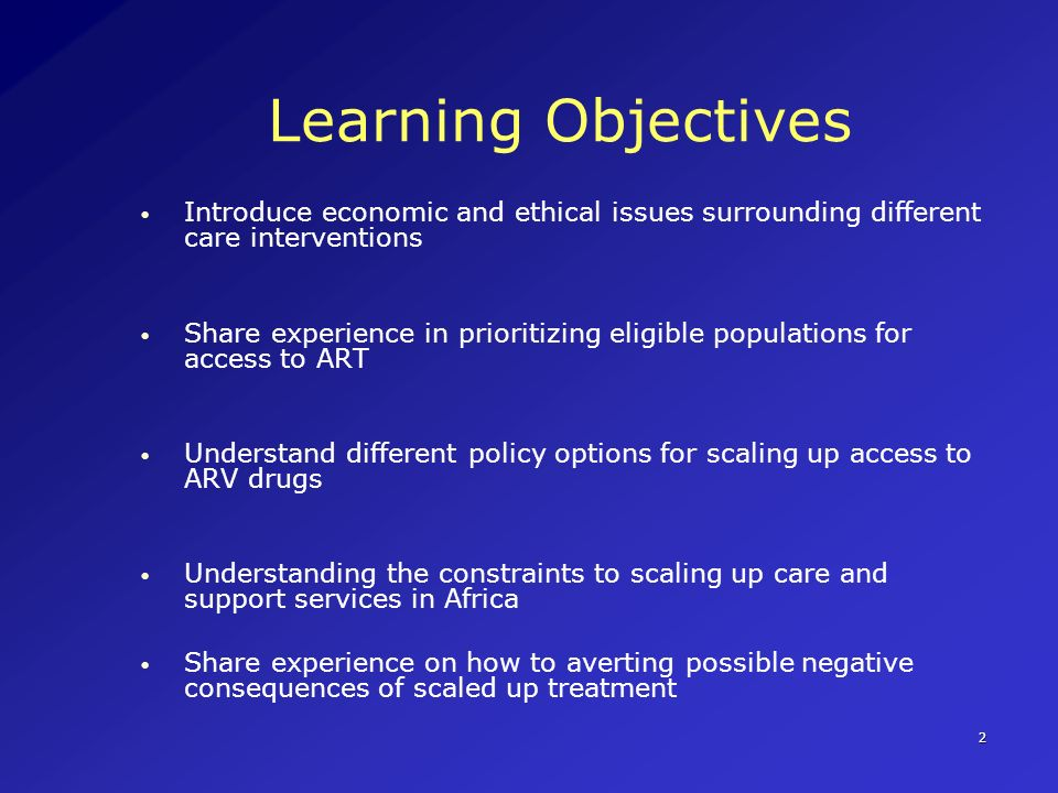 2 Learning Objectives Introduce economic and ethical issues surrounding different care interventions Share experience in prioritizing eligible populat