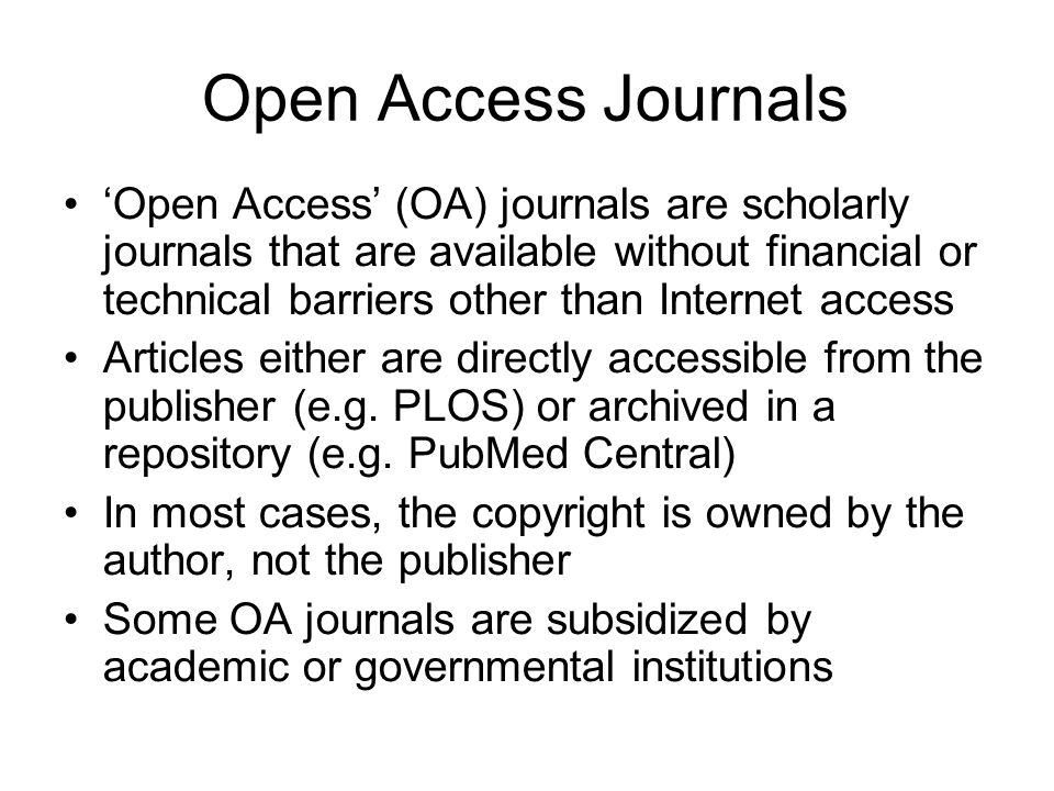 Open Access Journals Open Access (OA) journals are scholarly journals that are available without financial or technical barriers other than Internet access Articles either are directly accessible from the publisher (e.g.