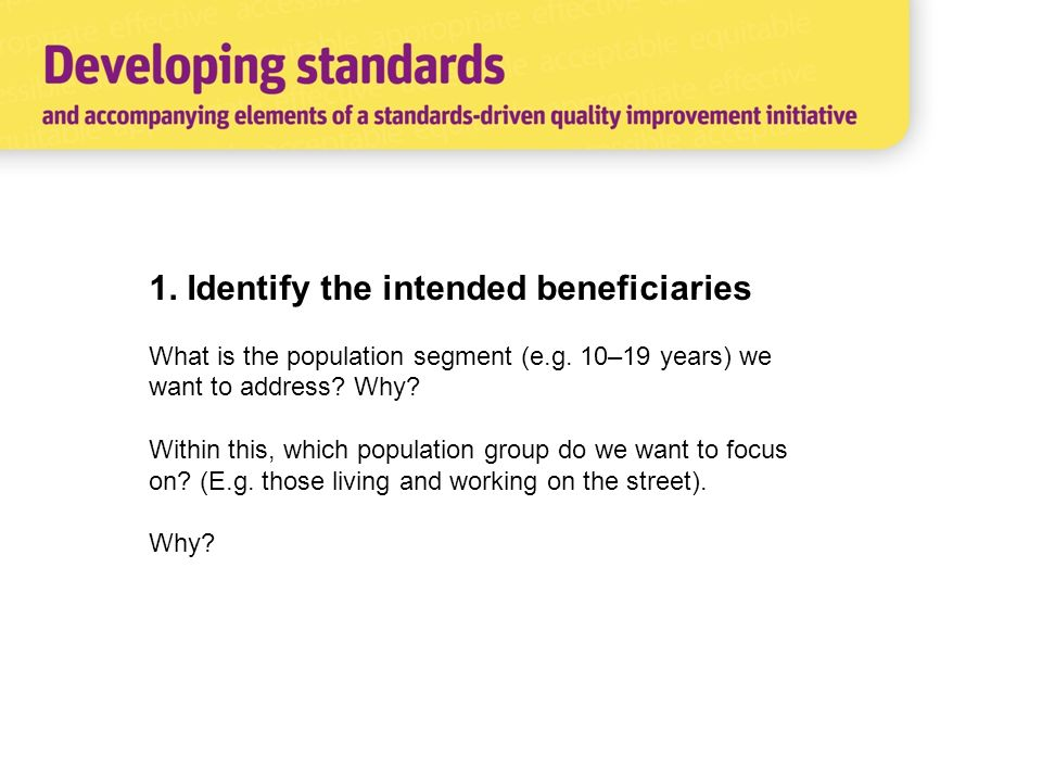 1. Identify the intended beneficiaries What is the population segment (e.g.