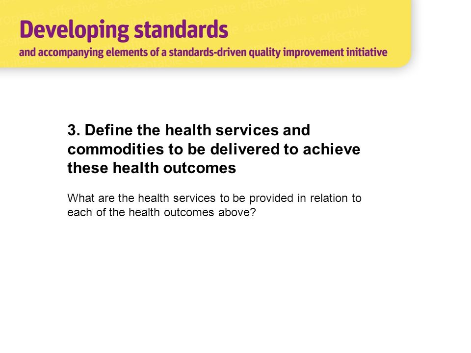 3. Define the health services and commodities to be delivered to achieve these health outcomes What are the health services to be provided in relation