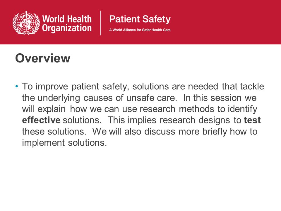 Overview To improve patient safety, solutions are needed that tackle the underlying causes of unsafe care. In this session we will explain how we can