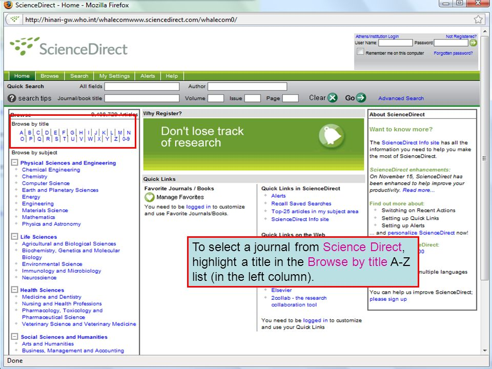 Science Direct 5 To select a journal from Science Direct, highlight a title in the Browse by title A-Z list (in the left column).