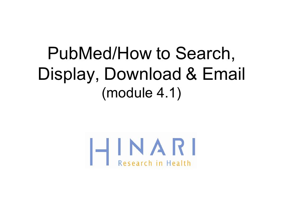 PubMed/How to Search, Display, Download &  (module 4.1)