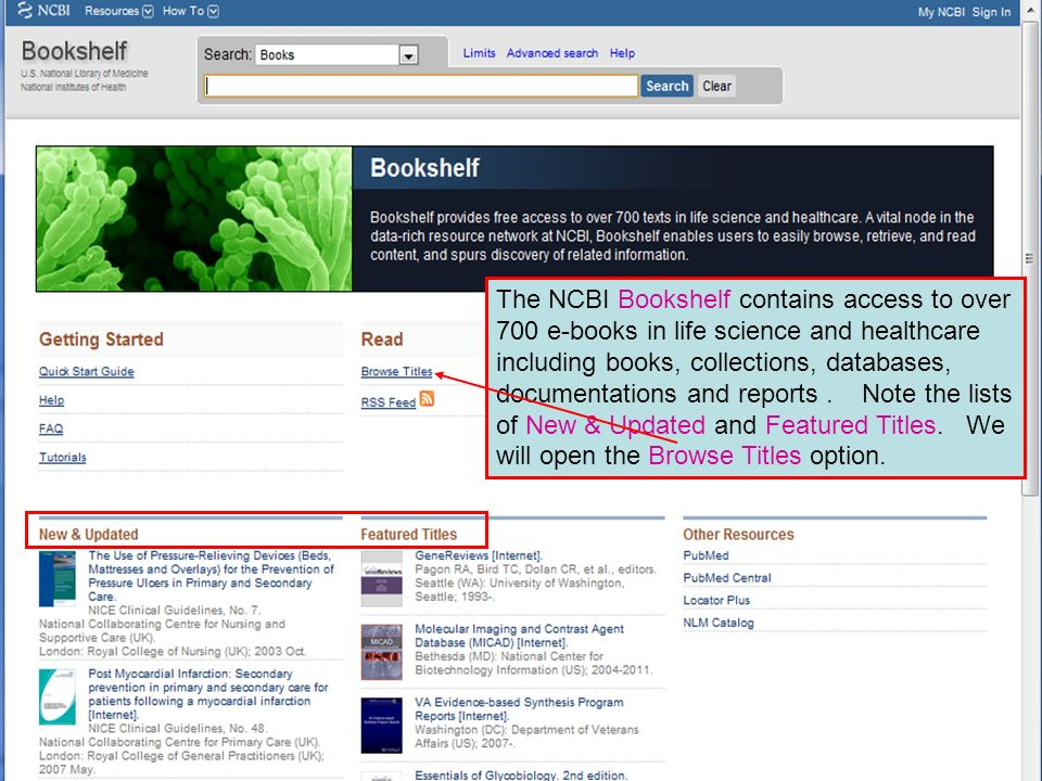 The NCBI Bookshelf contains access to over 700 e-books in life science and healthcare including books, collections, databases, documentations and reports.