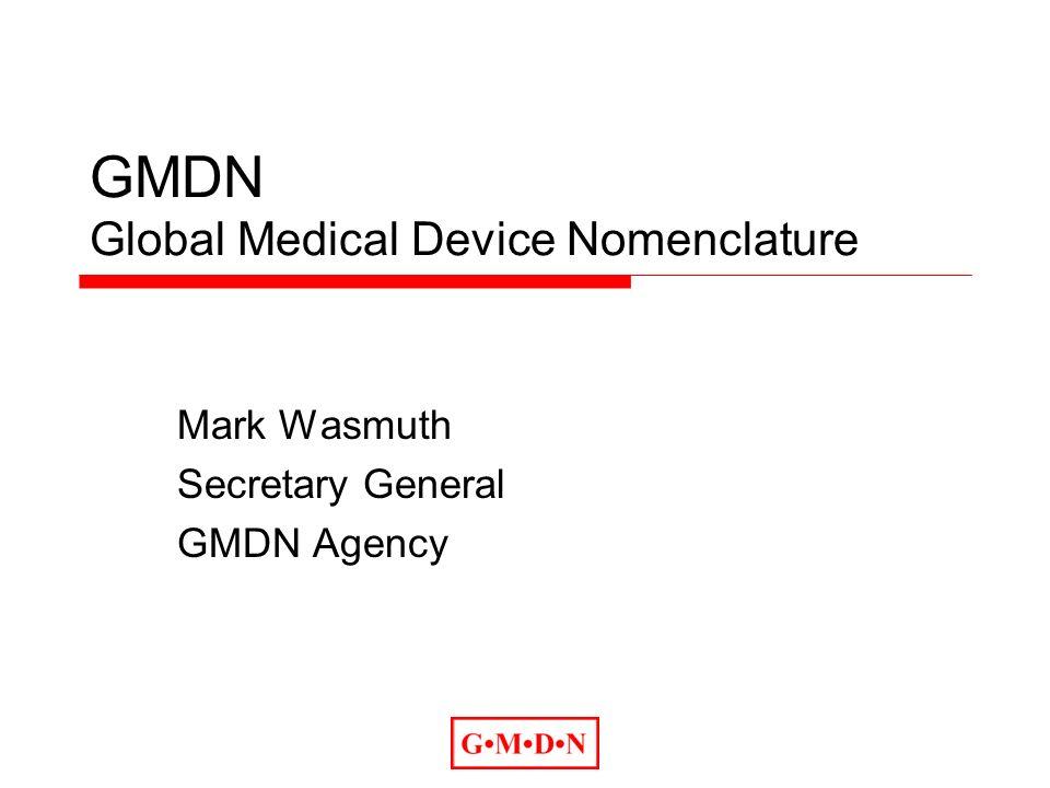 GMDN Global Medical Device Nomenclature Mark Wasmuth Secretary General GMDN Agency