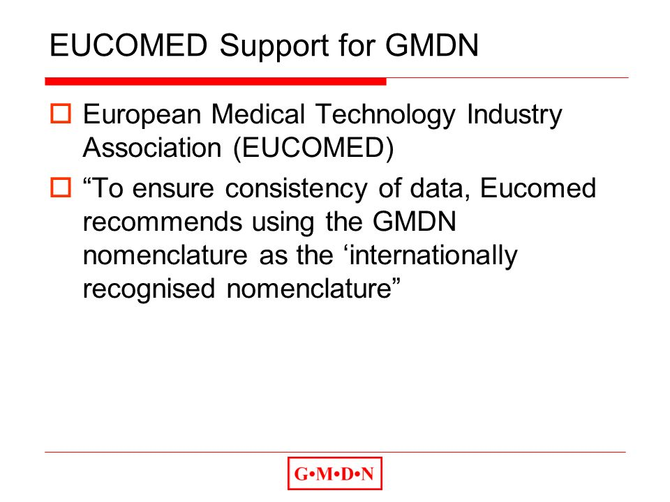 EUCOMED Support for GMDN European Medical Technology Industry Association (EUCOMED) To ensure consistency of data, Eucomed recommends using the GMDN nomenclature as the internationally recognised nomenclature