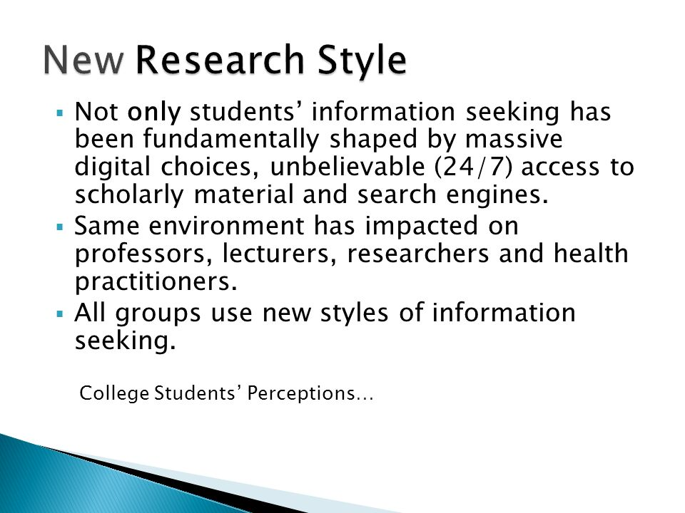 Not only students information seeking has been fundamentally shaped by massive digital choices, unbelievable (24/7) access to scholarly material and search engines.