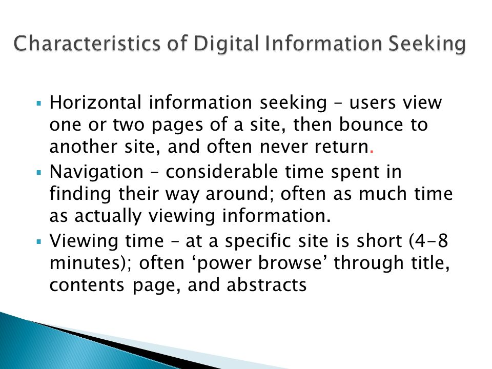 Horizontal information seeking – users view one or two pages of a site, then bounce to another site, and often never return.