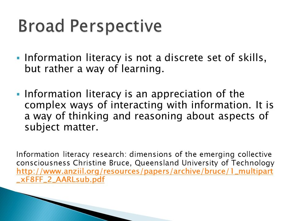 Information literacy is not a discrete set of skills, but rather a way of learning.