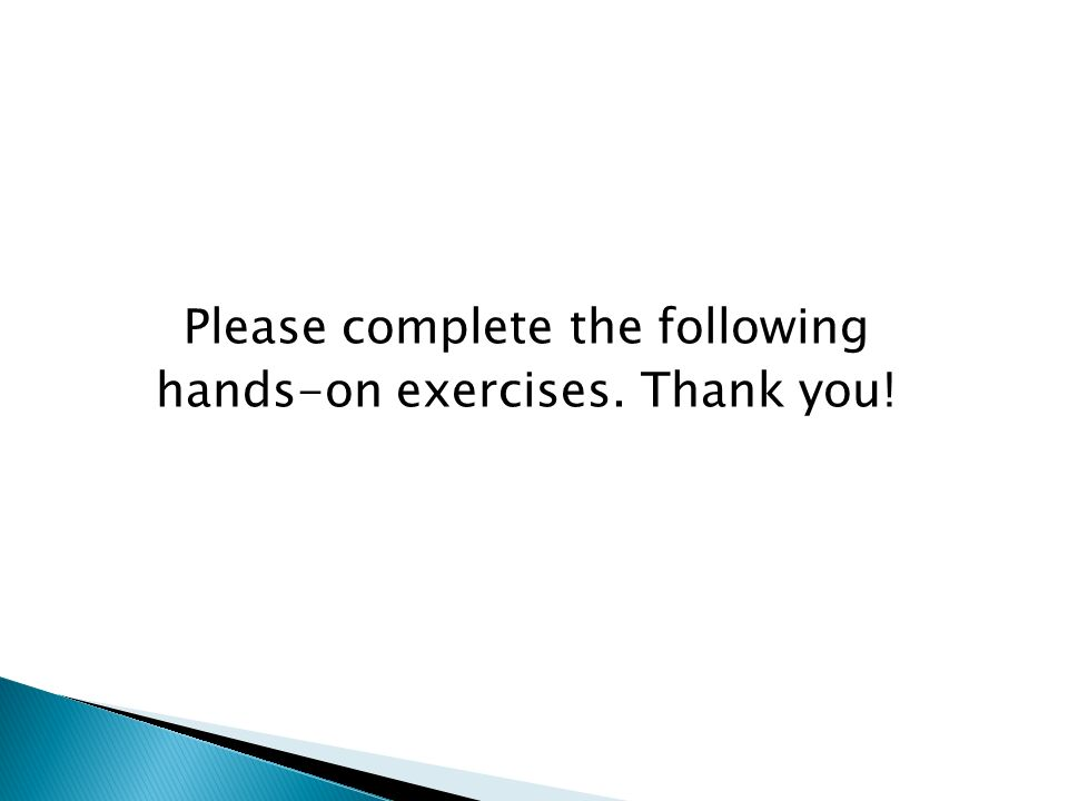 Please complete the following hands-on exercises. Thank you!