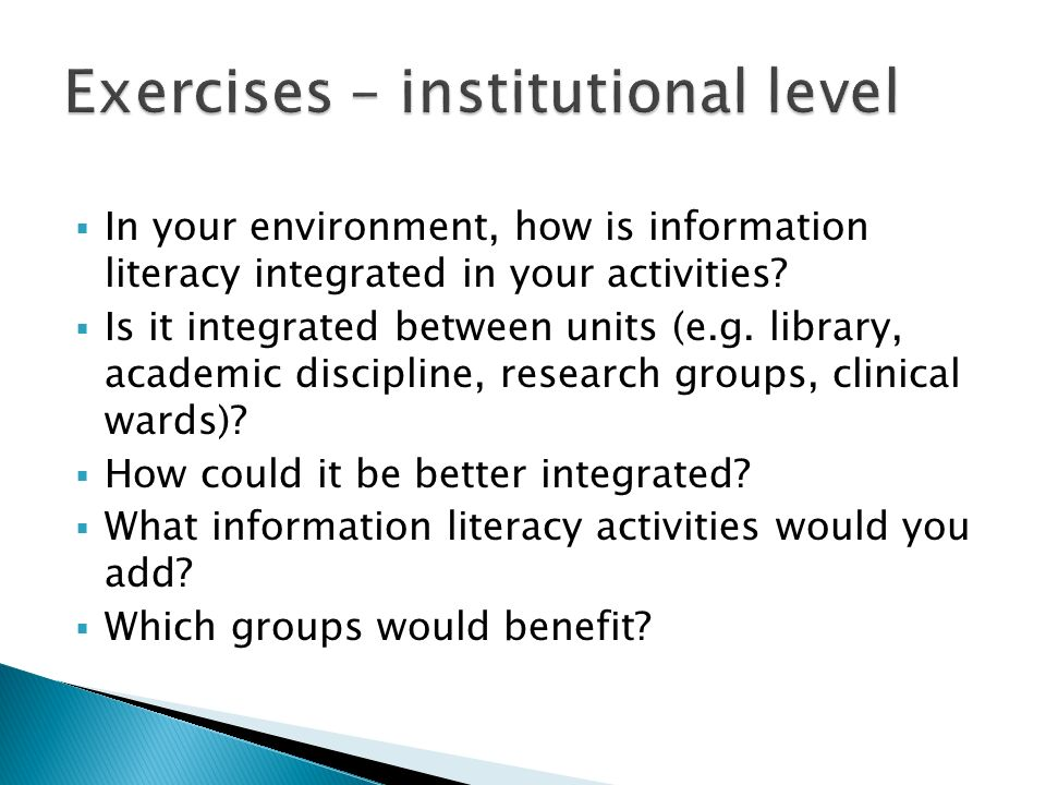 In your environment, how is information literacy integrated in your activities.