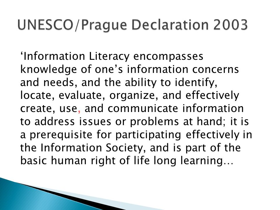 Information Literacy encompasses knowledge of ones information concerns and needs, and the ability to identify, locate, evaluate, organize, and effect
