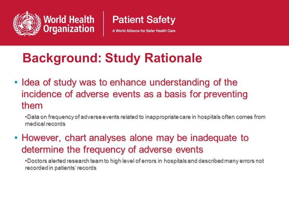 Background: Study Rationale Idea of study was to enhance understanding of the incidence of adverse events as a basis for preventing themIdea of study