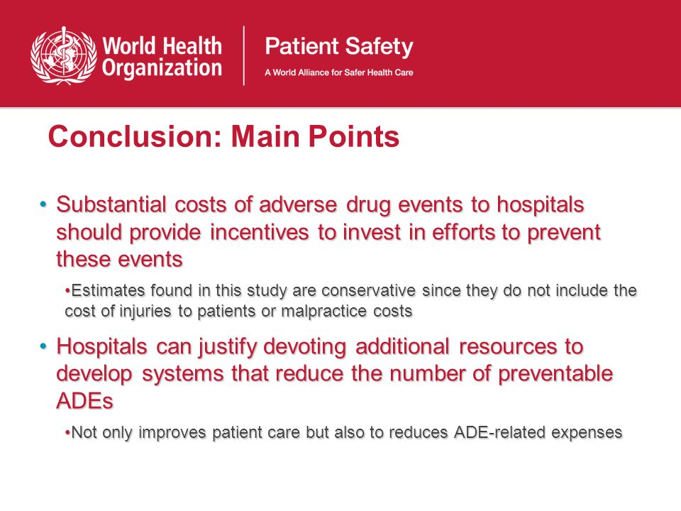 Conclusion: Main Points Substantial costs of adverse drug events to hospitals should provide incentives to invest in efforts to prevent these eventsSu