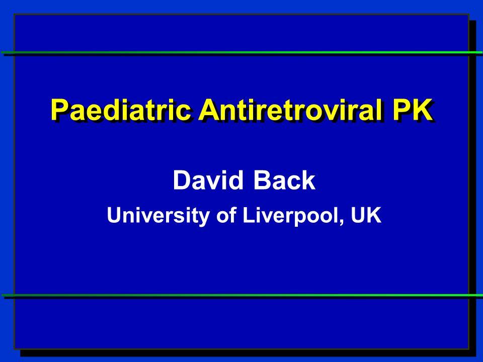 Paediatric Antiretroviral PK David Back University of Liverpool, UK