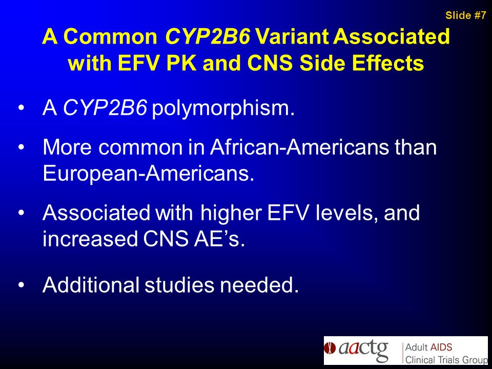 A Common CYP2B6 Variant Associated with EFV PK and CNS Side Effects A CYP2B6 polymorphism. More common in African-Americans than European-Americans. A