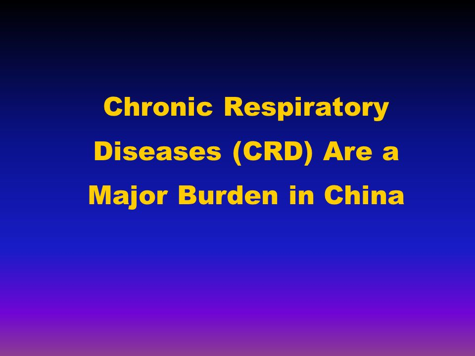 Chronic Respiratory Diseases (CRD) Are a Major Burden in China