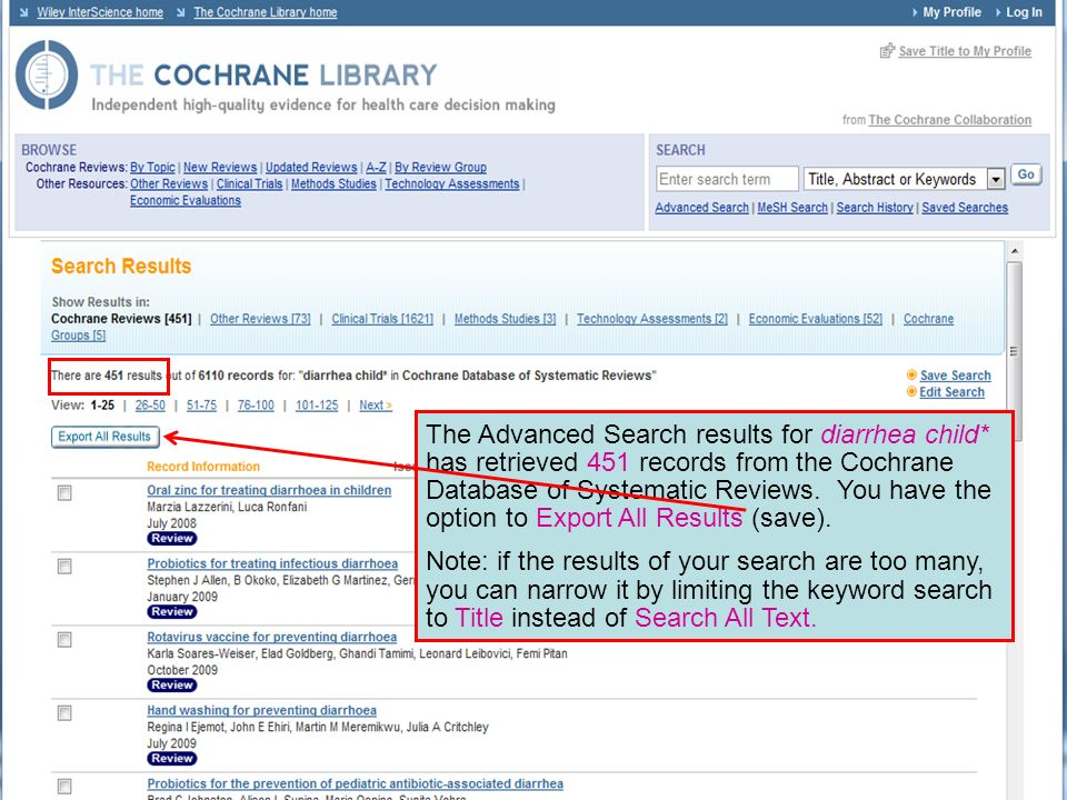 The Advanced Search results for diarrhea child* has retrieved 451 records from the Cochrane Database of Systematic Reviews.