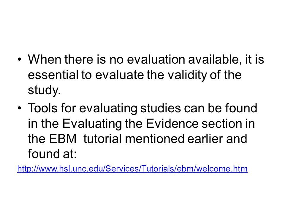 When there is no evaluation available, it is essential to evaluate the validity of the study.