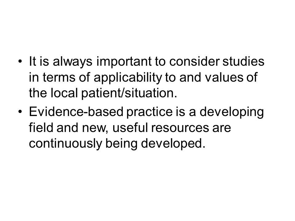 It is always important to consider studies in terms of applicability to and values of the local patient/situation. Evidence-based practice is a develo
