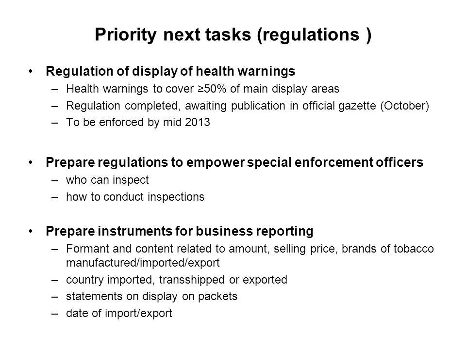 Priority next tasks (regulations ) Regulation of display of health warnings –Health warnings to cover 50% of main display areas –Regulation completed,