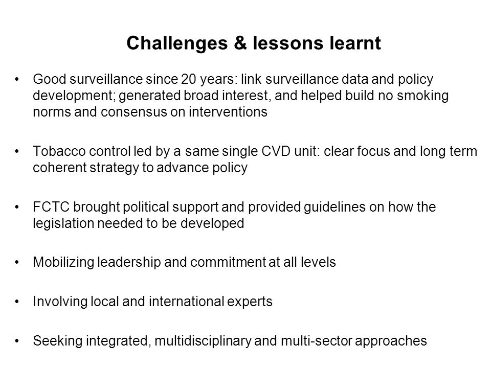 Challenges & lessons learnt Good surveillance since 20 years: link surveillance data and policy development; generated broad interest, and helped buil