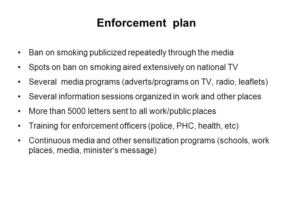 Enforcement plan Ban on smoking publicized repeatedly through the media Spots on ban on smoking aired extensively on national TV Several media program