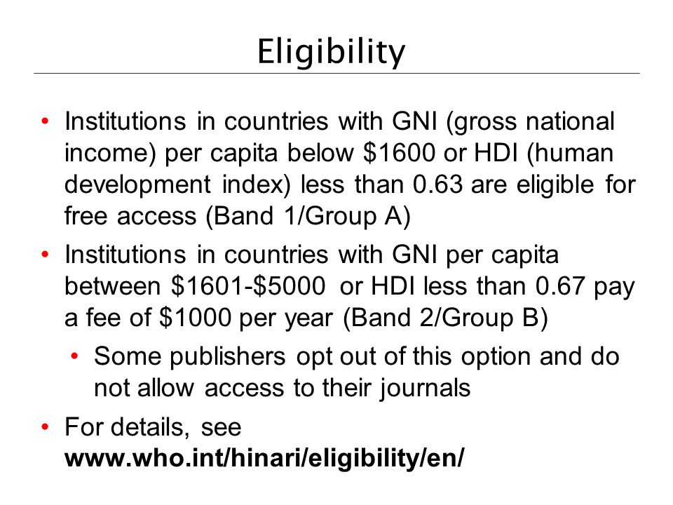 Eligibility Institutions in countries with GNI (gross national income) per capita below $1600 or HDI (human development index) less than 0.63 are elig