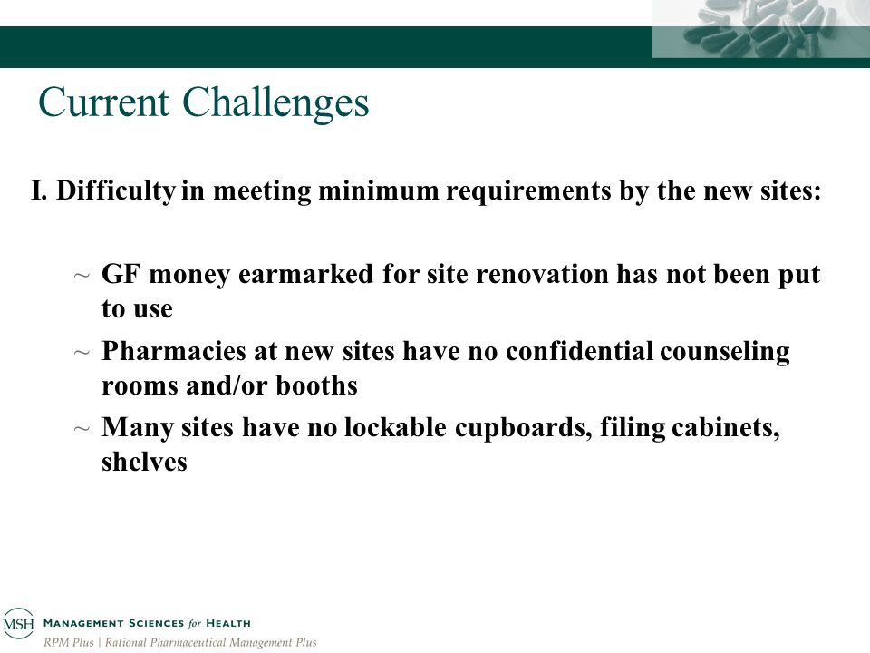 Current Challenges I. Difficulty in meeting minimum requirements by the new sites: ~GF money earmarked for site renovation has not been put to use ~Ph
