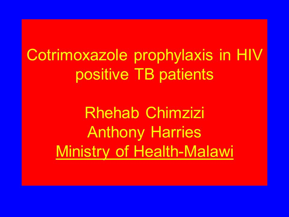 Cotrimoxazole prophylaxis in HIV positive TB patients Rhehab Chimzizi Anthony Harries Ministry of Health-Malawi