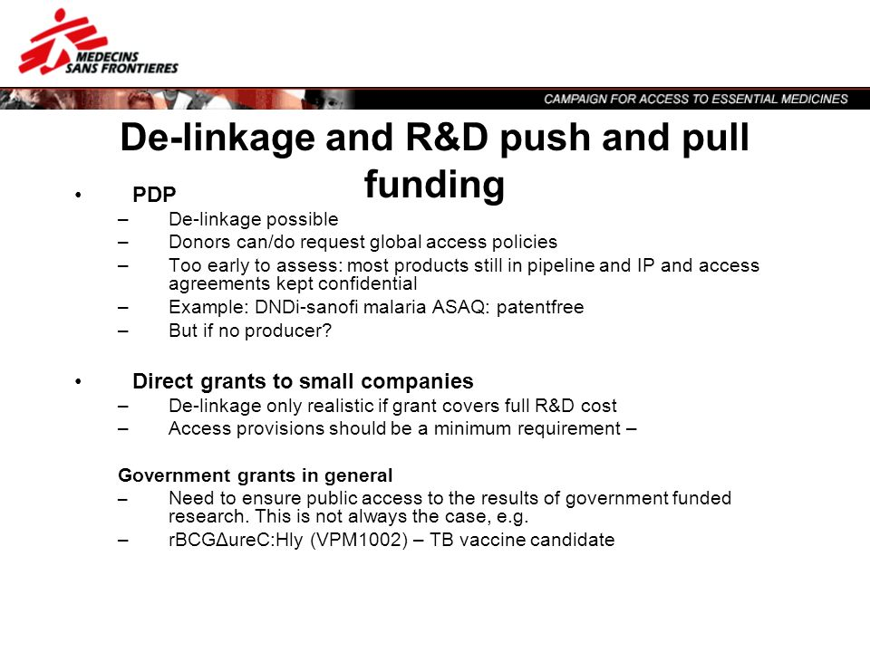De-linkage and R&D push and pull funding PDP –De-linkage possible –Donors can/do request global access policies –Too early to assess: most products st