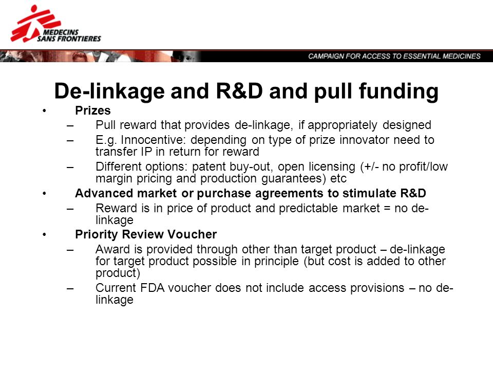 De-linkage and R&D and pull funding Prizes –Pull reward that provides de-linkage, if appropriately designed –E.g. Innocentive: depending on type of pr