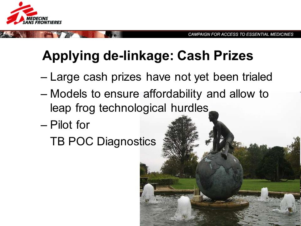 Applying de-linkage: Cash Prizes –Large cash prizes have not yet been trialed –Models to ensure affordability and allow to leap frog technological hur
